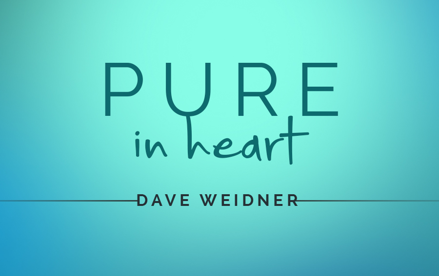 Pure in Heart – Dave Weidner