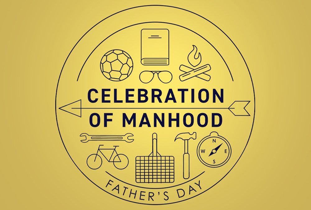Celebration of Manhood (Father's Day)