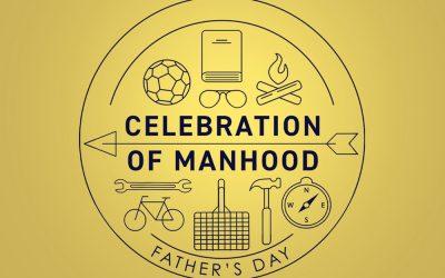 Celebration of Manhood (Father's Day)